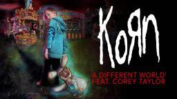 Korn ft. Corey Taylor - A Different World